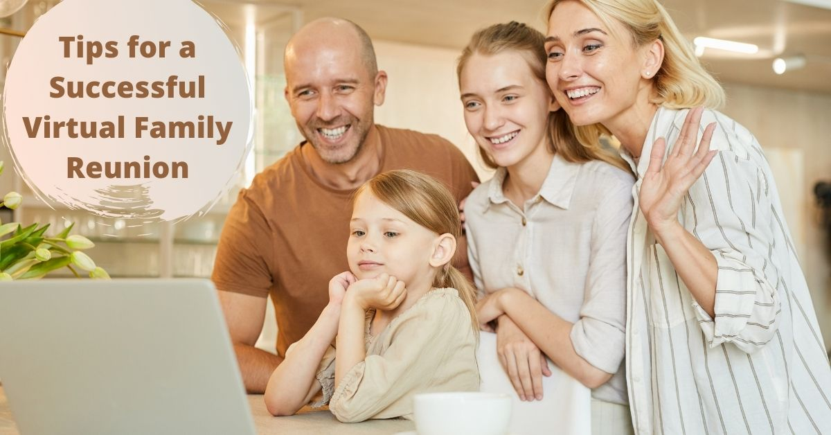 5 Tips for Successful Virtual Family Reunions